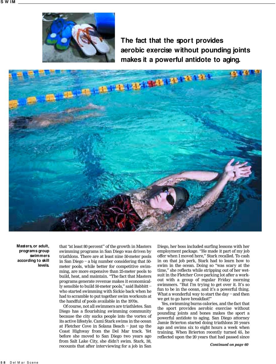 There are at least nine 50-meter pools in San Diego a big number considering that 50- meter pools, while better for competitive swimming, are more expensive than 25-meter pools to build, heat, and