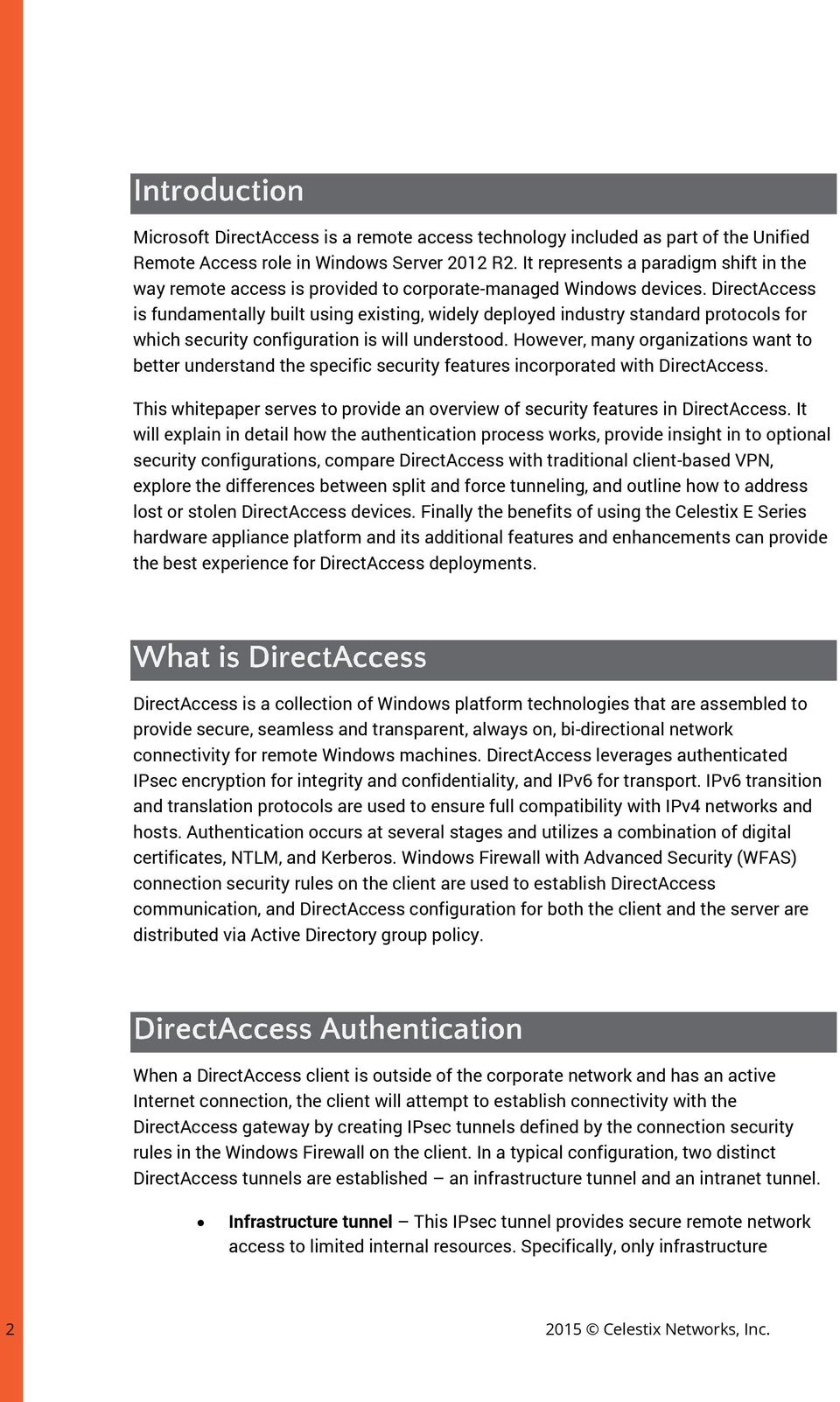 DirectAccess is fundamentally built using existing, widely deployed industry standard protocols for which security configuration is will understood.