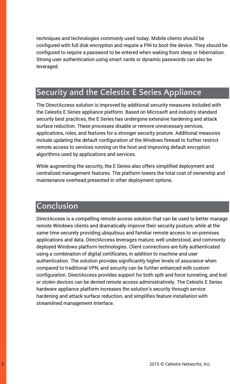 The DirectAccess solution is improved by additional security measures included with the Celestix E Series appliance platform.