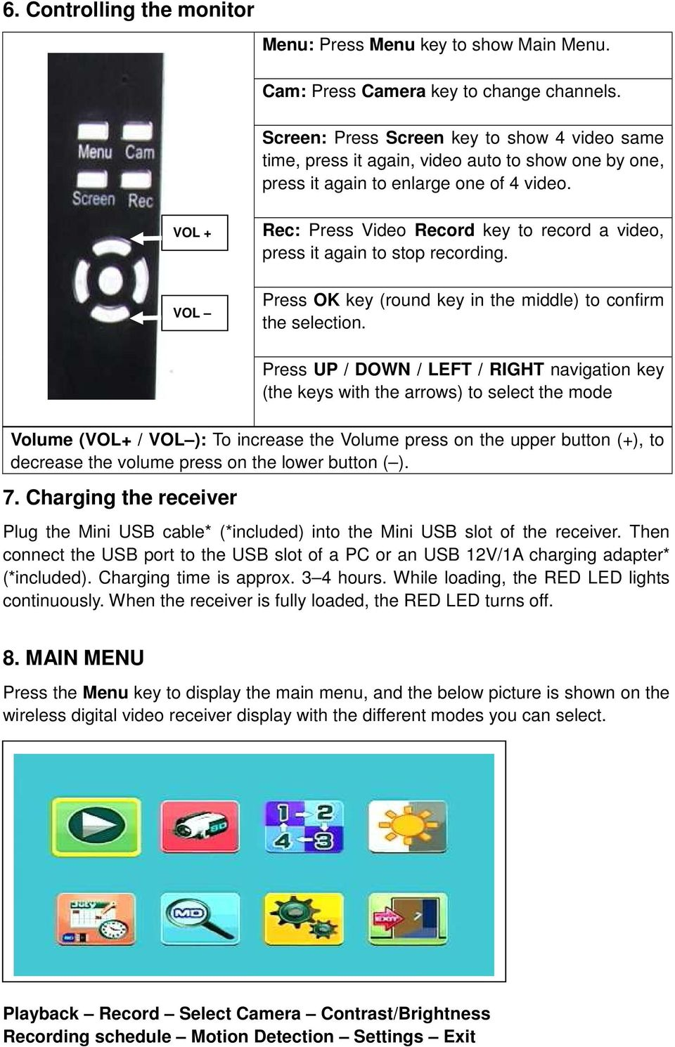 VOL + VOL Rec: Press Video Record key to record a video, press it again to stop recording.