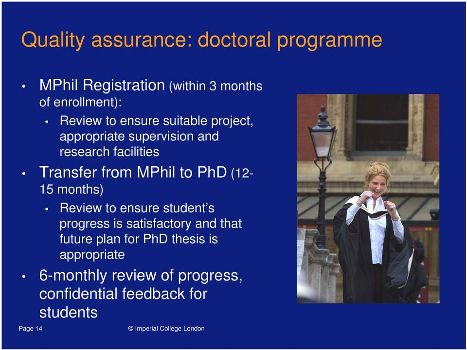 to PhD (12-15 months) Review to ensure student s progress is satisfactory and that future plan