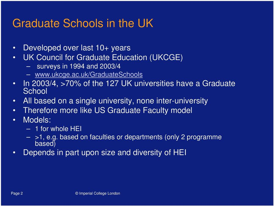uk/graduateschools In 2003/4, >70% of the 127 UK universities have a Graduate School All based on a single