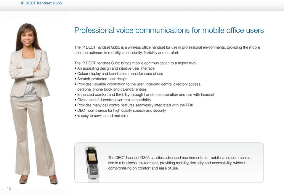 The IP DECT handset G355 brings mobile communication to a higher level: An appealing design and intuitive user interface Colour display and icon-based menu for ease of use Scratch-protected user