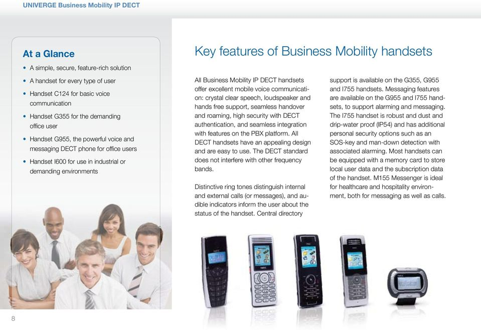 Business Mobility IP DECT handsets offer excellent mobile voice communication: crystal clear speech, loudspeaker and hands free support, seamless handover and roaming, high security with DECT
