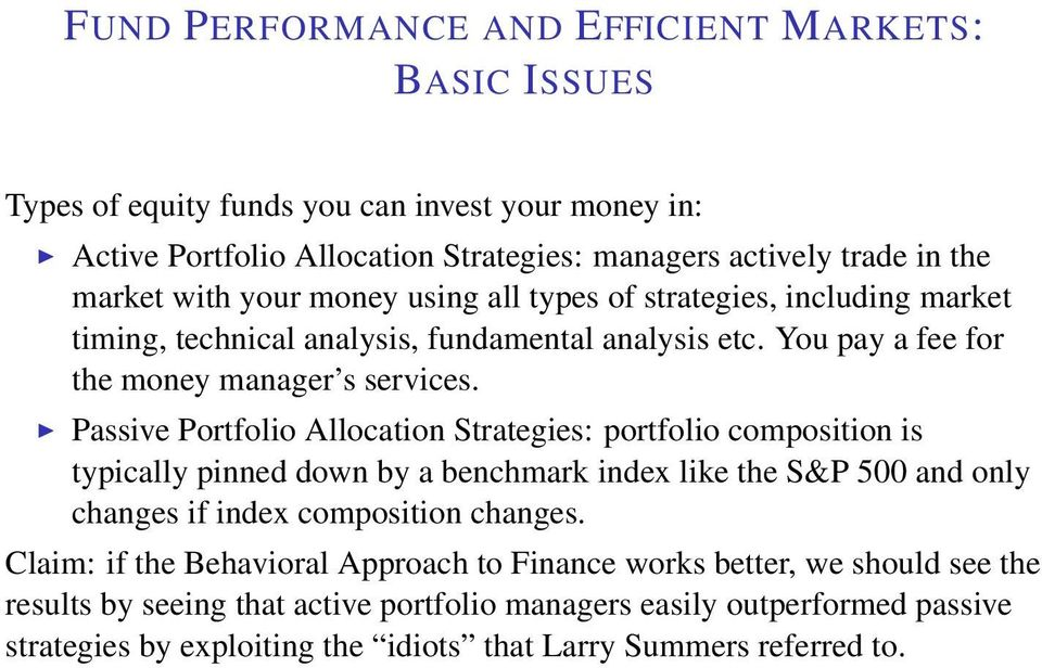Passive Portfolio Allocation Strategies: portfolio composition is typically pinned down by a benchmark index like the S&P 500 and only changes if index composition changes.