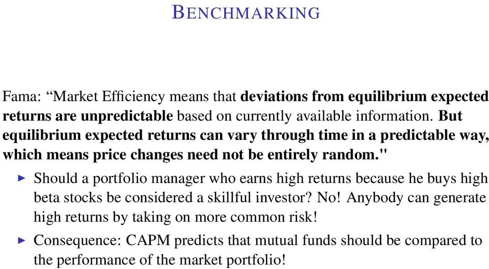 """ Should a portfolio manager who earns high returns because he buys high beta stocks be considered a skillful investor? No!"