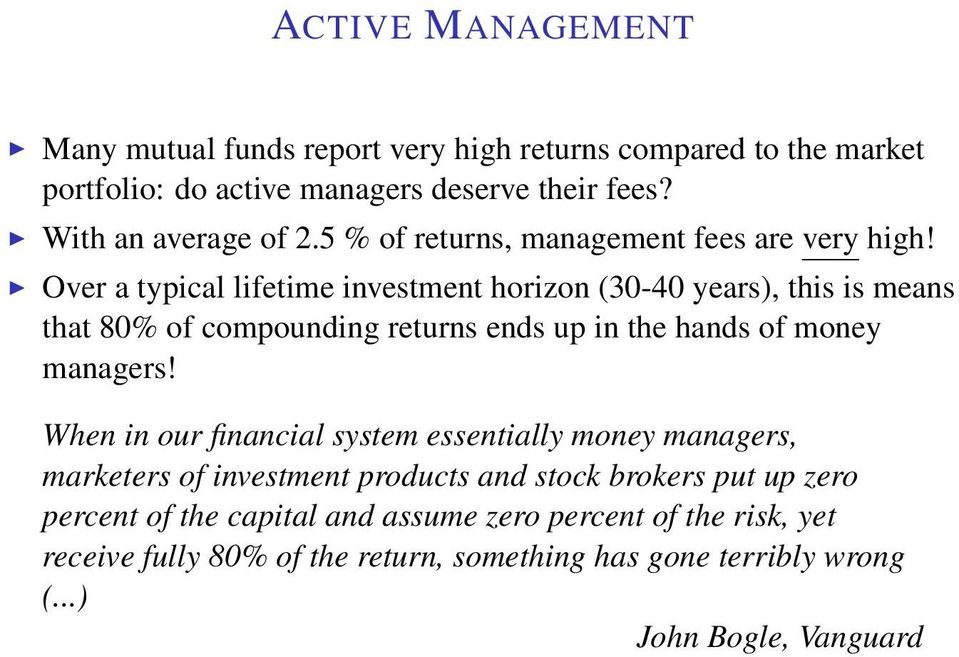 Over a typical lifetime investment horizon (30-40 years), this is means that 80% of compounding returns ends up in the hands of money managers!