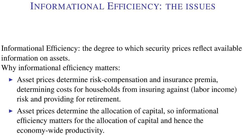 Why informational efficiency matters: Asset prices determine risk-compensation and insurance premia, determining costs for