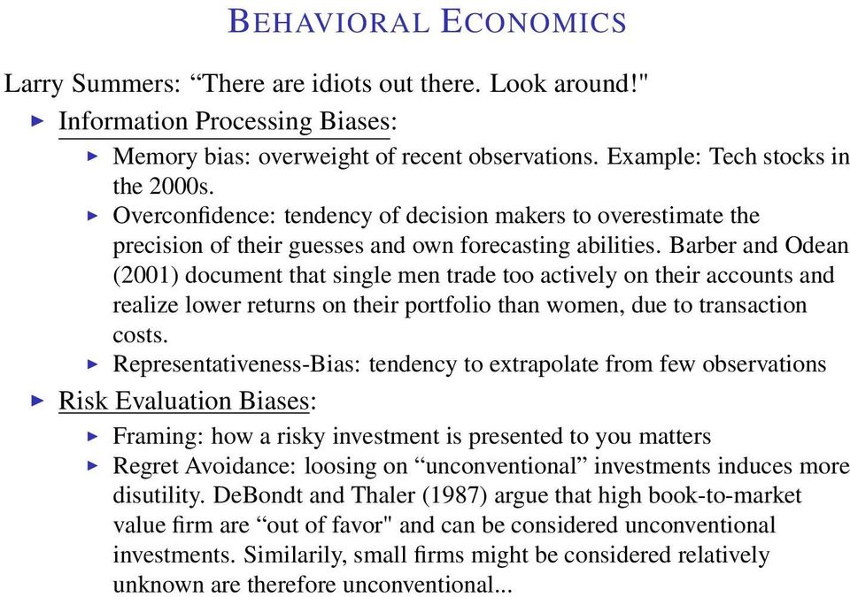 Barber and Odean (2001) document that single men trade too actively on their accounts and realize lower returns on their portfolio than women, due to transaction costs.