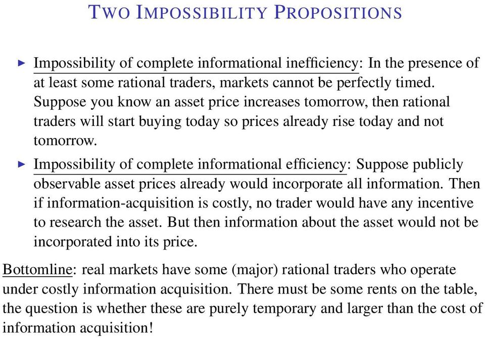 Impossibility of complete informational efficiency: Suppose publicly observable asset prices already would incorporate all information.