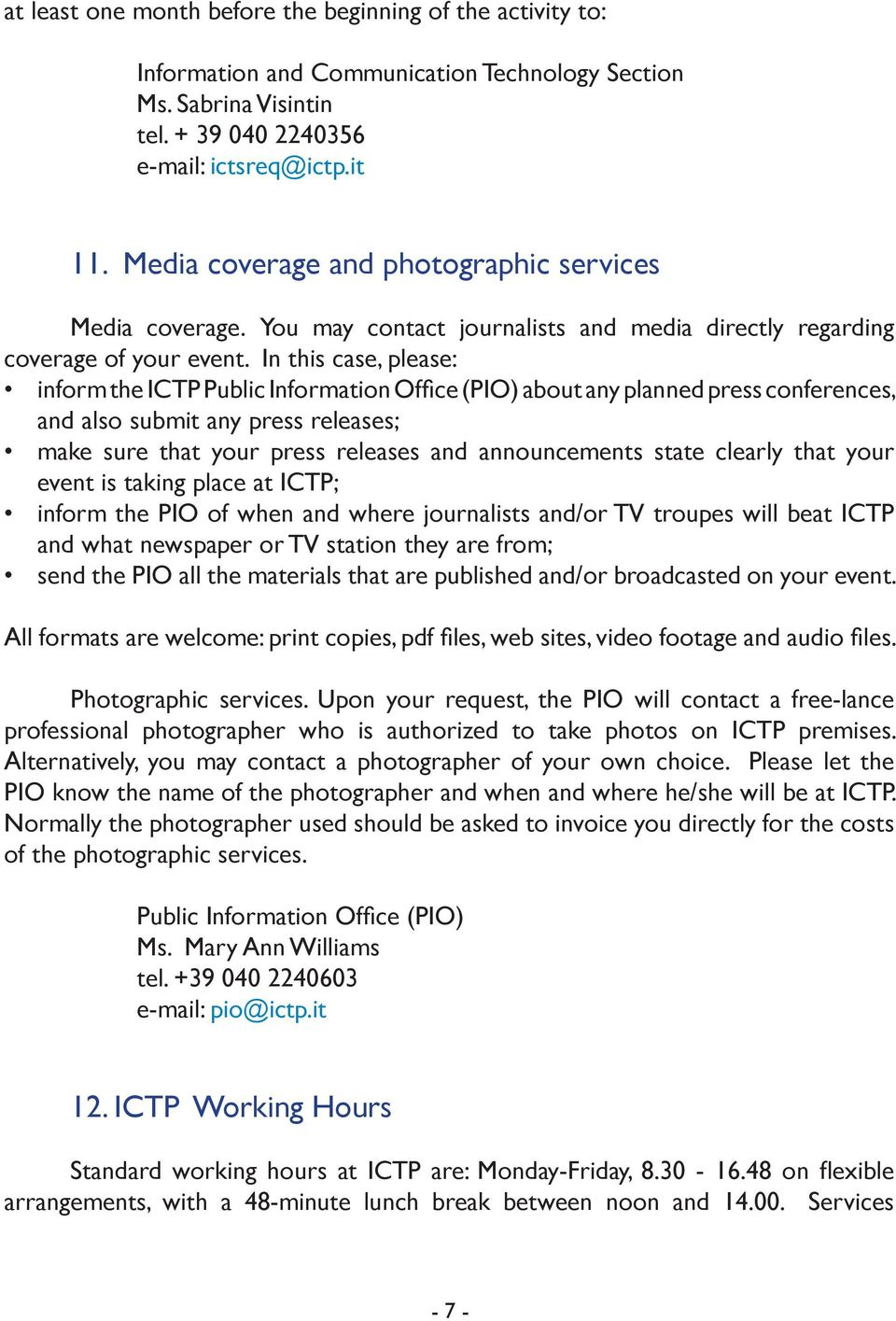 In this case, please: inform the ICTP Public Information Office (PIO) about any planned press conferences, and also submit any press releases; make sure that your press releases and announcements