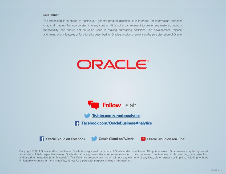 The development, release, and timing of any features or functionality described for Oracle s products remains at the sole discretion of Oracle. Follow us at: Twitter.com/oracleanalytics Facebook.