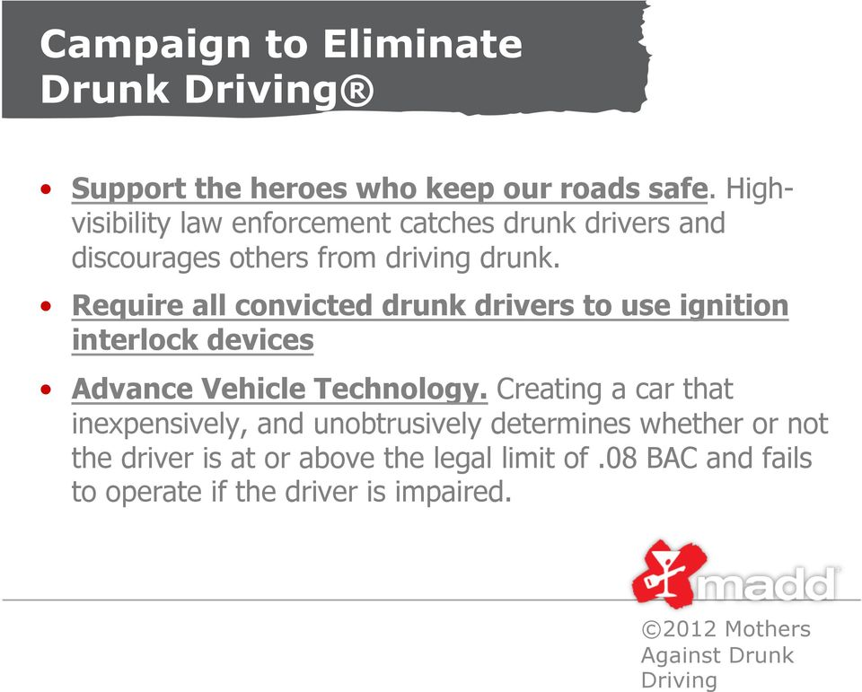 Require all convicted drunk drivers to use ignition interlock devices Advance Vehicle Technology.