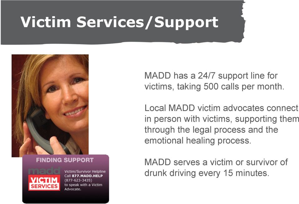 Local MADD victim advocates connect in person with victims, supporting