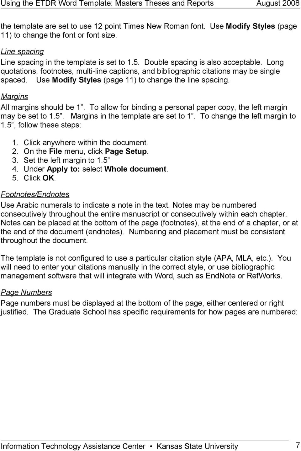 Margins All margins should be 1. To allow for binding a personal paper copy, the left margin may be set to 1.5. Margins in the template are set to 1. To change the left margin to 1.