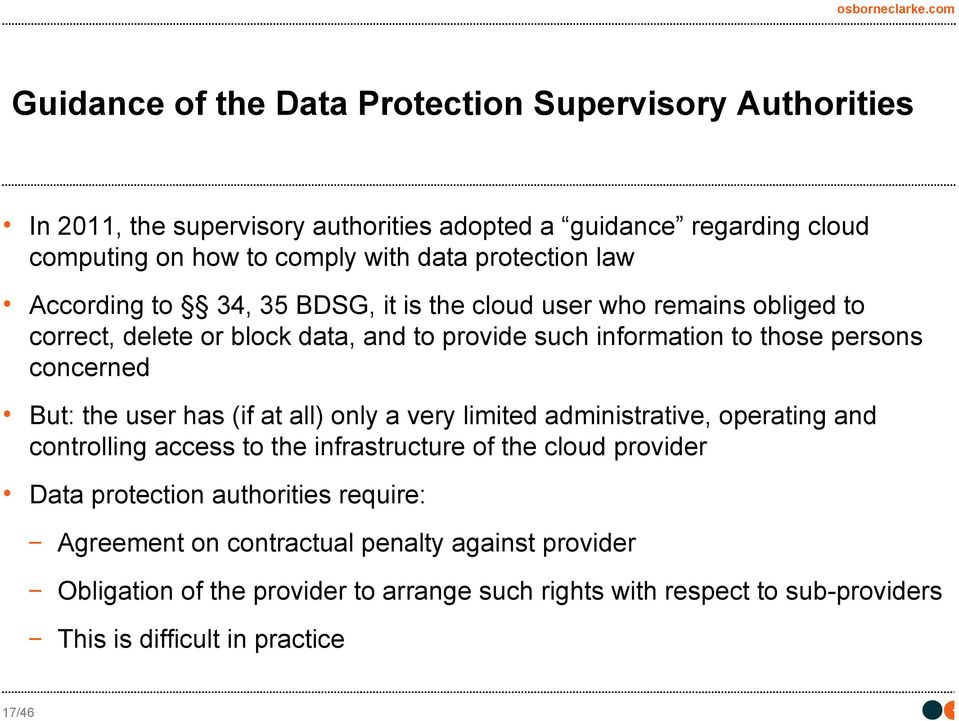 concerned But: the user has (if at all) only a very limited administrative, operating and controlling access to the infrastructure of the cloud provider Data protection