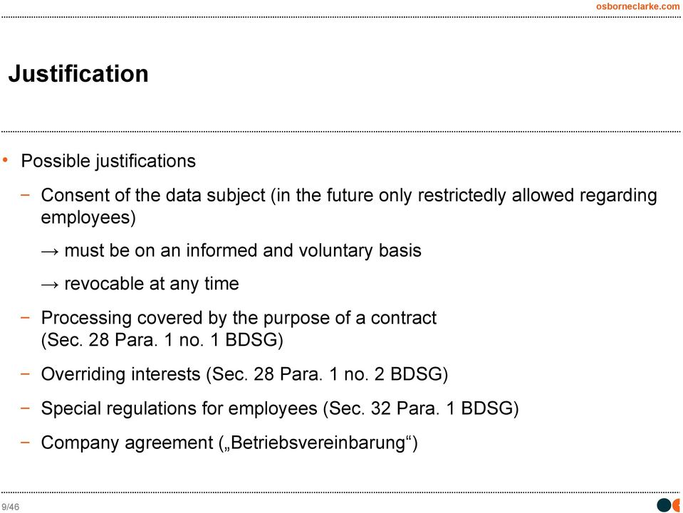 covered by the purpose of a contract (Sec. 28 Para. 1 no. 1 BDSG) Overriding interests (Sec. 28 Para. 1 no. 2 BDSG) Special regulations for employees (Sec.