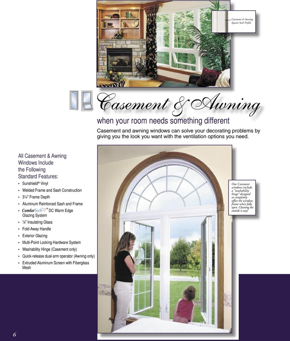 "All Casement & Awning Windows Include the Following Standard Features: Sunshield Vinyl Welded Frame and Sash Construction 3¼"" Frame Depth Aluminum Reinforced Sash and Frame ComforTech DC Warm Edge"