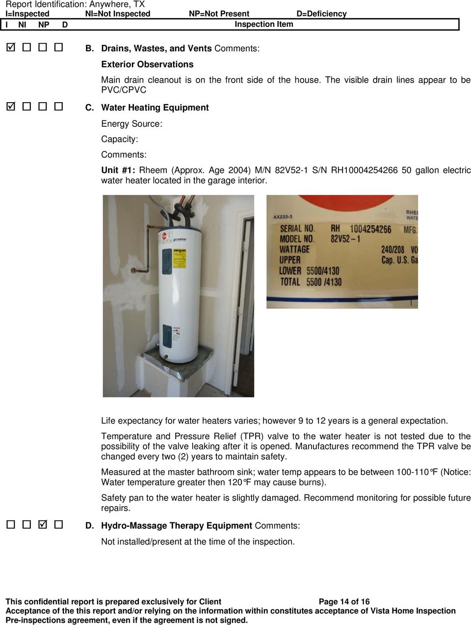 Life expectancy for water heaters varies; however 9 to 12 years is a general expectation.