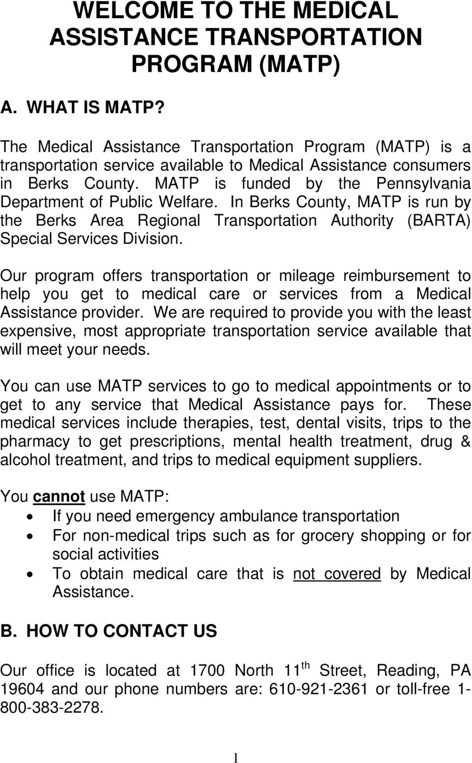 MATP is funded by the Pennsylvania Department of Public Welfare. In Berks County, MATP is run by the Berks Area Regional Transportation Authority (BARTA) Special Services Division.