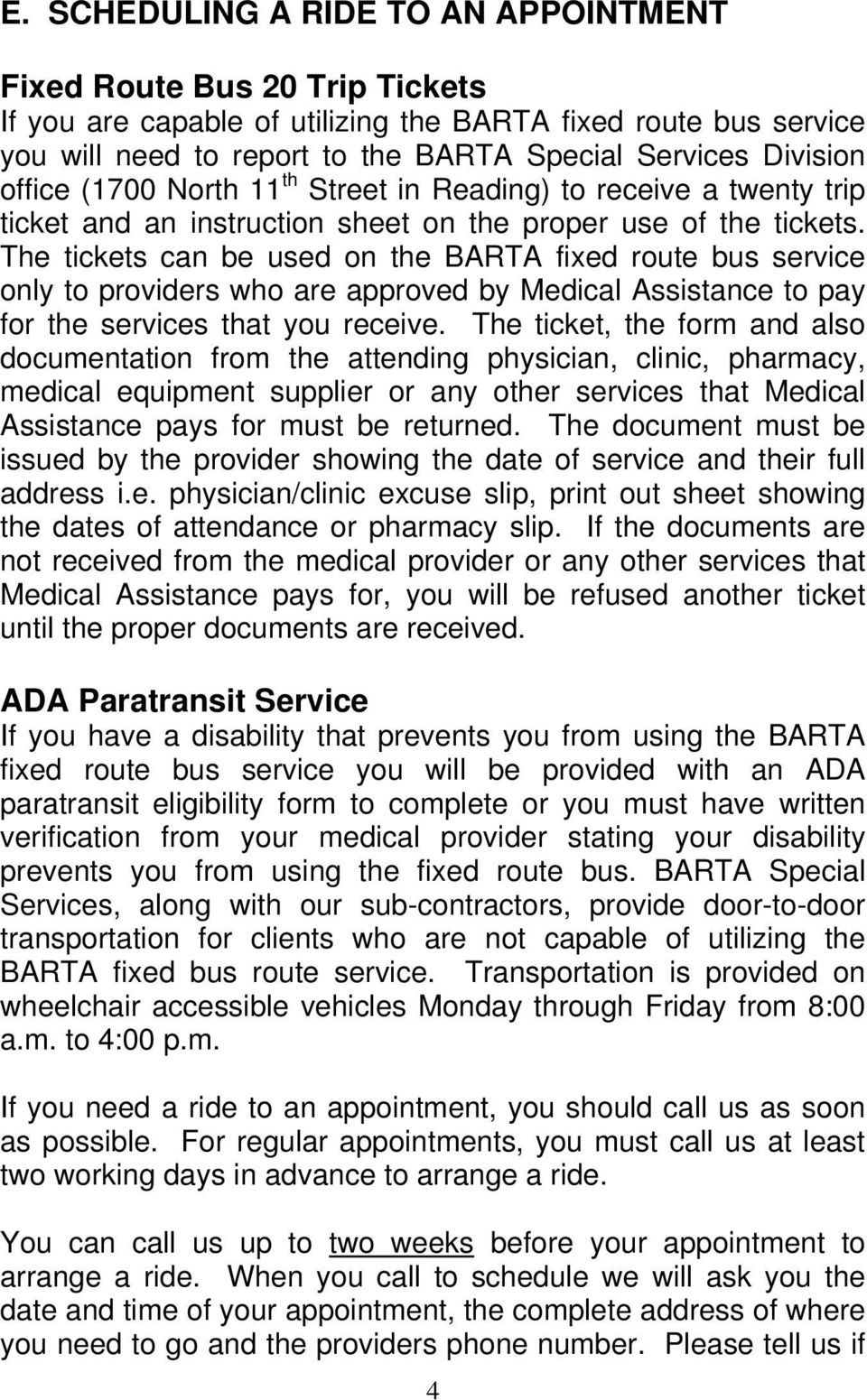 The tickets can be used on the BARTA fixed route bus service only to providers who are approved by Medical Assistance to pay for the services that you receive.