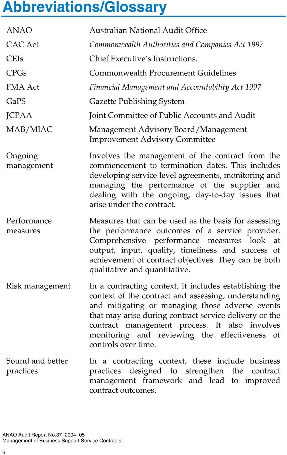 Advisory Board/Management Improvement Advisory Committee Ongoing management Performance measures Risk management Sound and better practices Involves the management of the contract from the