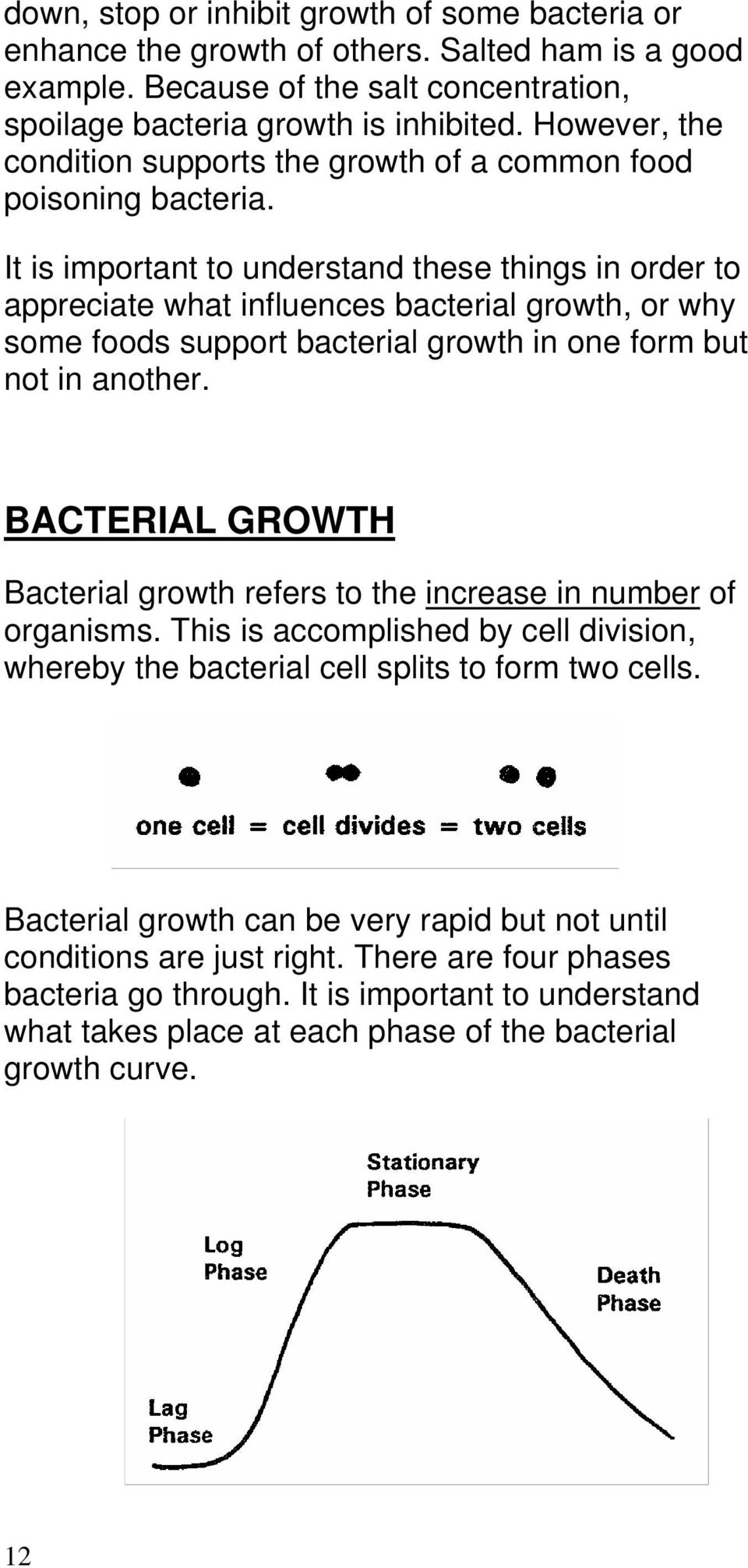 It is important to understand these things in order to appreciate what influences bacterial growth, or why some foods support bacterial growth in one form but not in another.