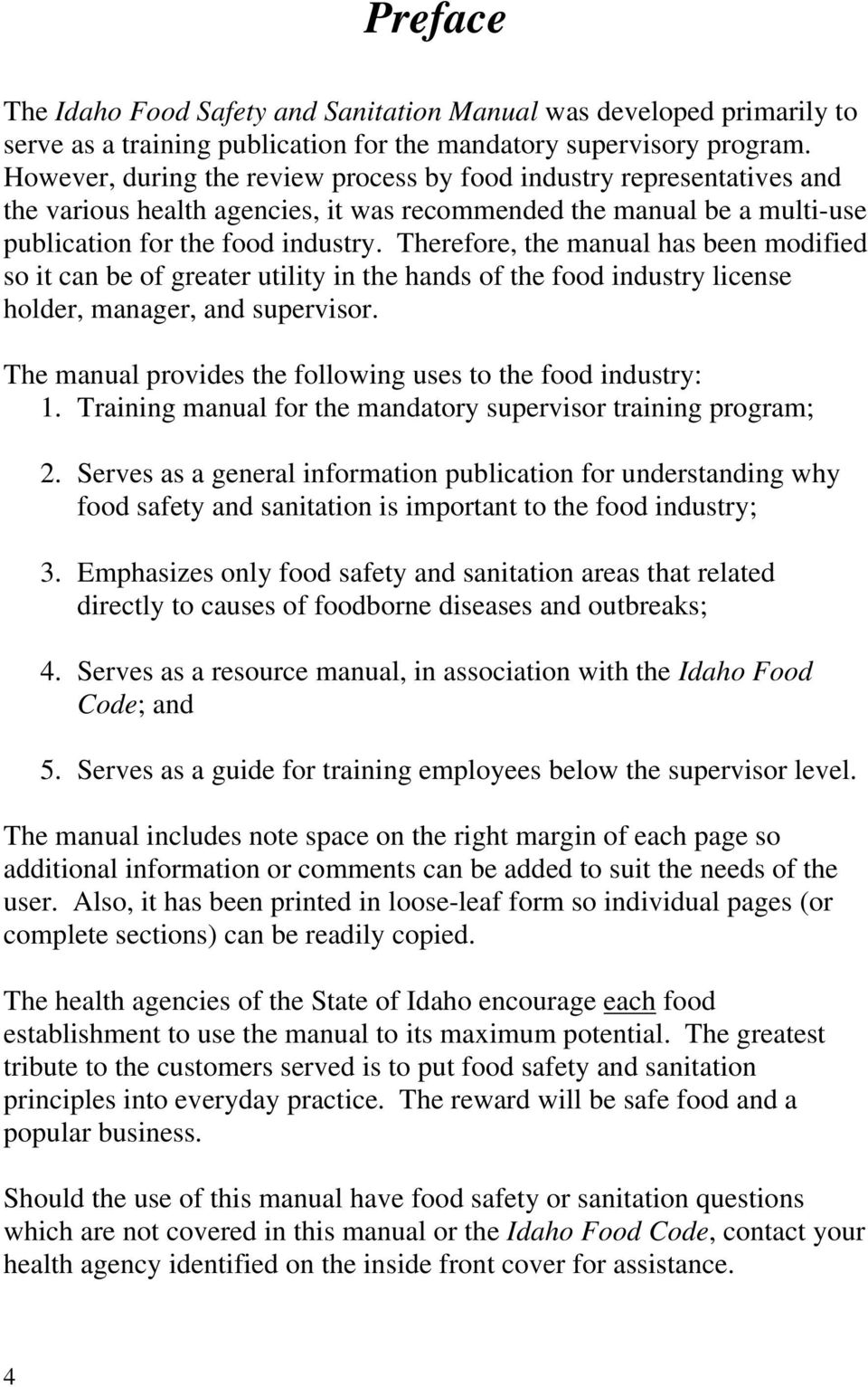 Therefore, the manual has been modified so it can be of greater utility in the hands of the food industry license holder, manager, and supervisor.