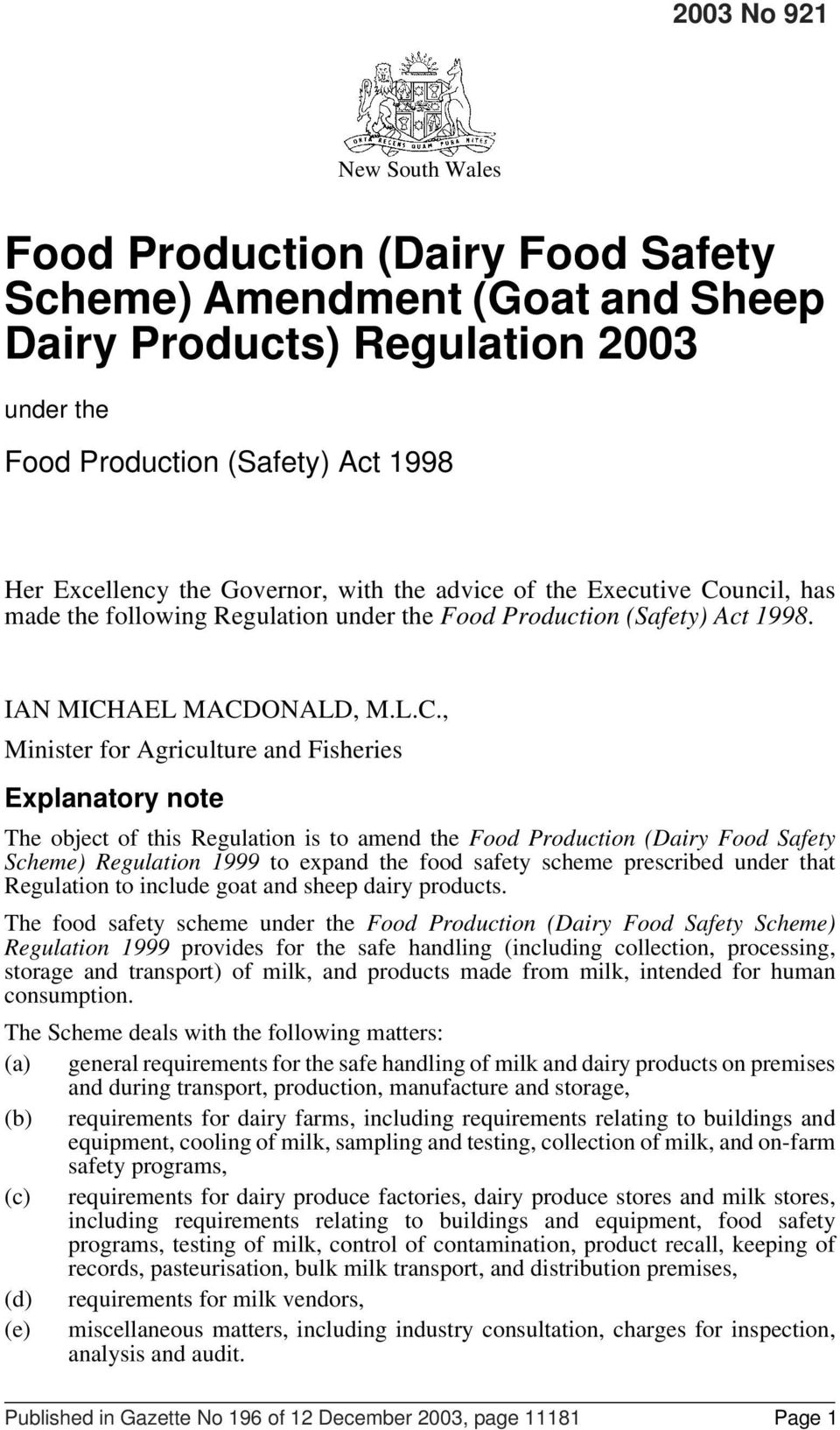 uncil, has made the following Regulation under the Food Production (Safety) Act 1998. IAN MICH