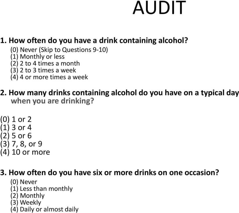 times a week 2. How many drinks containing alcohol do you have on a typical day when you are drinking?