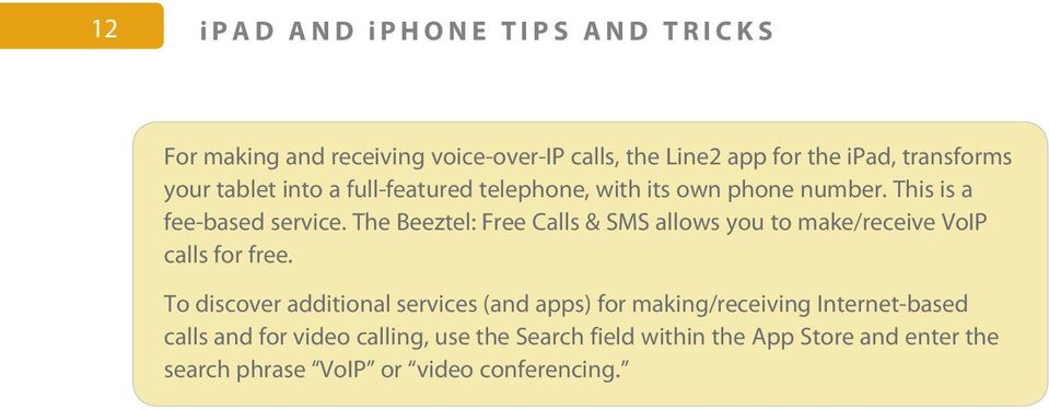 The Beeztel: Free Calls & SMS allows you to make/receive VoIP calls for free.