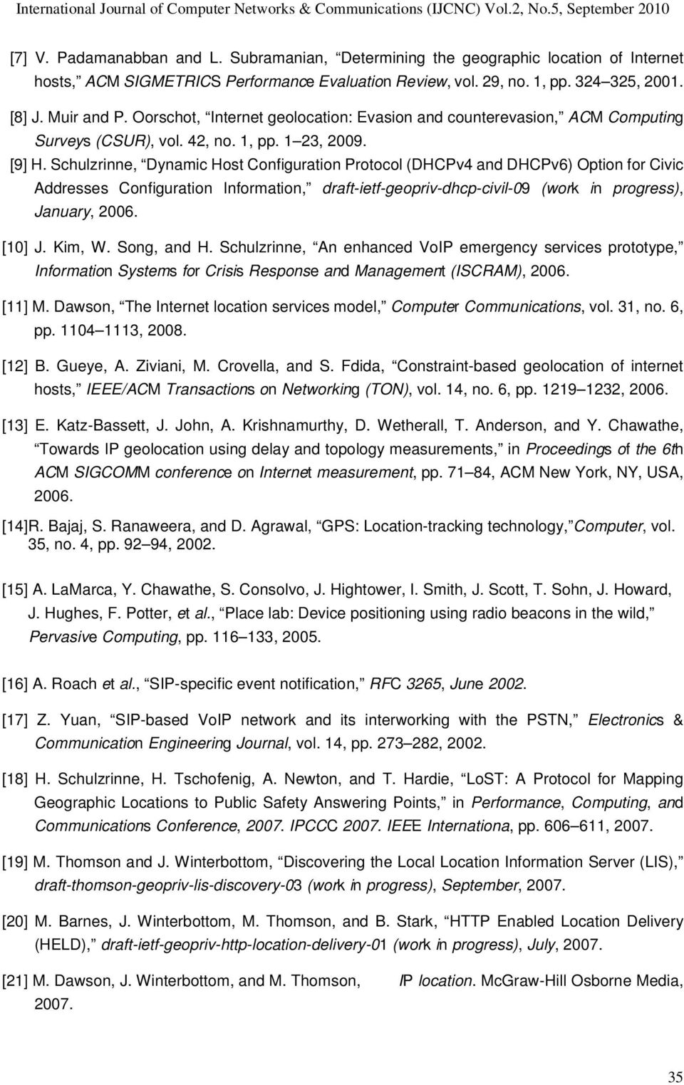 Schulzrinne, Dynamic Host Configuration Protocol (DHCPv4 and DHCPv6) Option for Civic Addresses Configuration Information, draft-ietf-geopriv-dhcp-civil-09 (work in progress), January, 2006. [10] J.