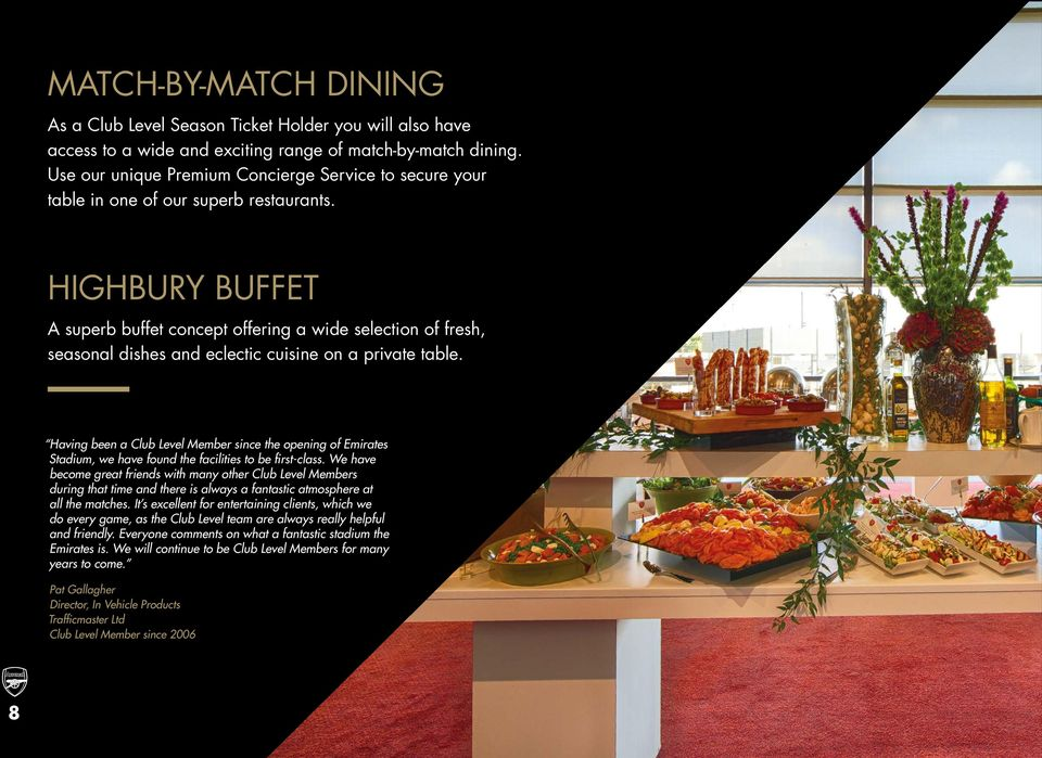 HIGHBURY BUFFET A superb buffet concept offering a wide selection of fresh, seasonal dishes and eclectic cuisine on a private table.