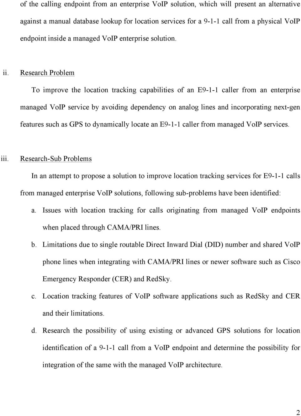 Research Problem To improve the location tracking capabilities of an E9-1-1 caller from an enterprise managed VoIP service by avoiding dependency on analog lines and incorporating next-gen features