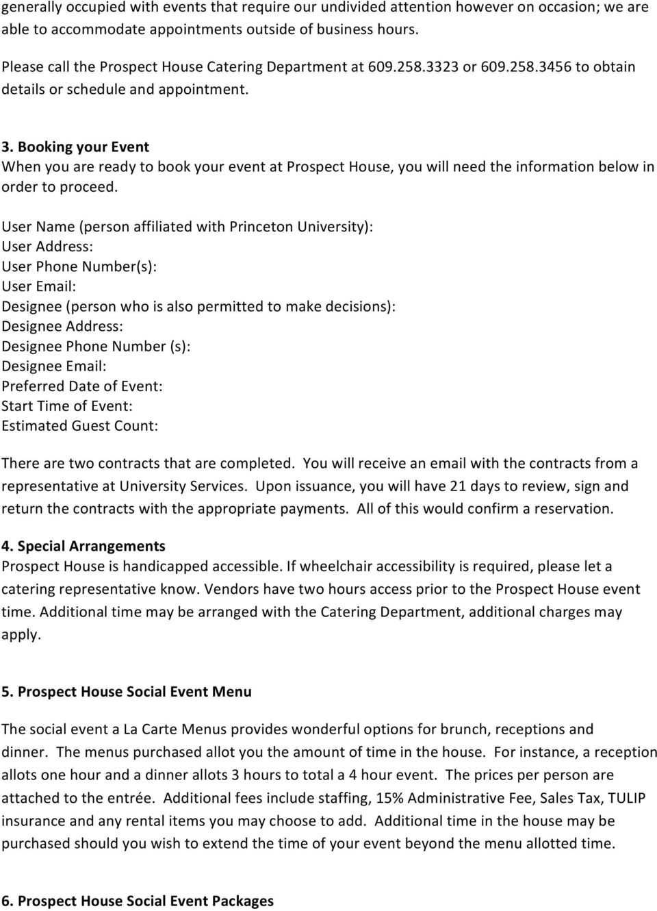 Booking your Event When you are ready to book your event at Prospect House, you will need the information below in order to proceed.