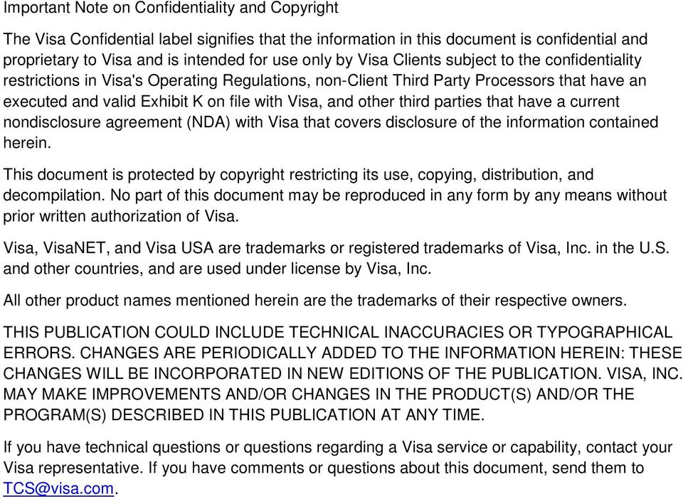 third parties that have a current nondisclosure agreement (NDA) with Visa that covers disclosure of the information contained herein.