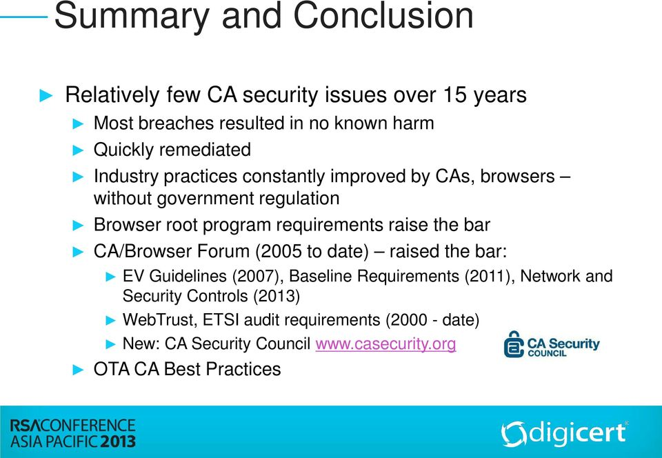 requirements raise the bar CA/Browser Forum (2005 to date) raised the bar: EV Guidelines (2007), Baseline Requirements (2011),