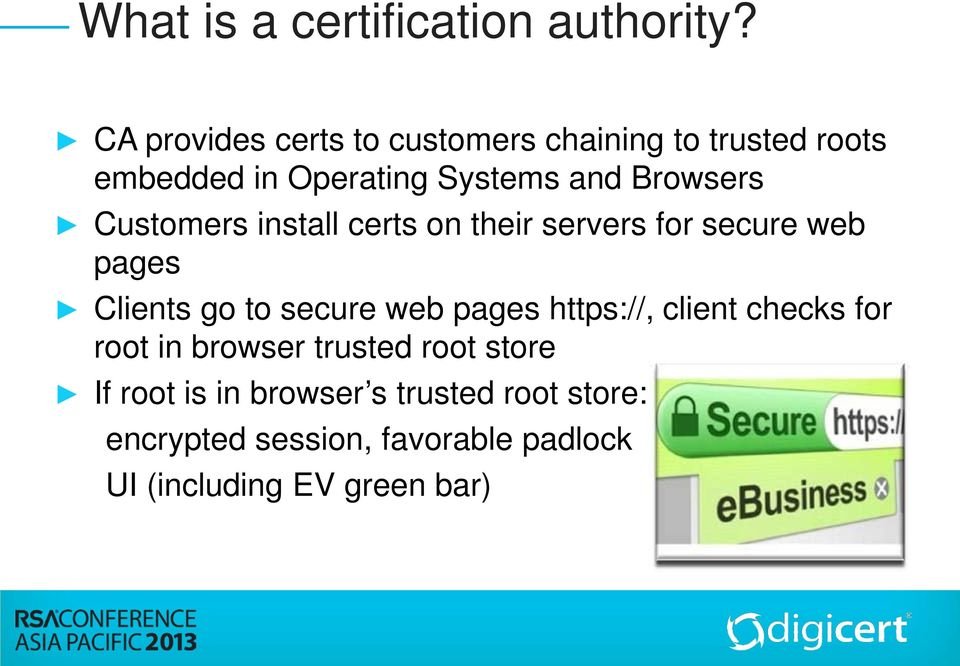 Customers install certs on their servers for secure web pages Clients go to secure web pages