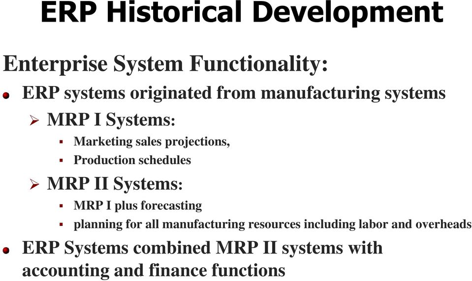 MRP II Systems: MRP I plus forecasting planning for all manufacturing resources including