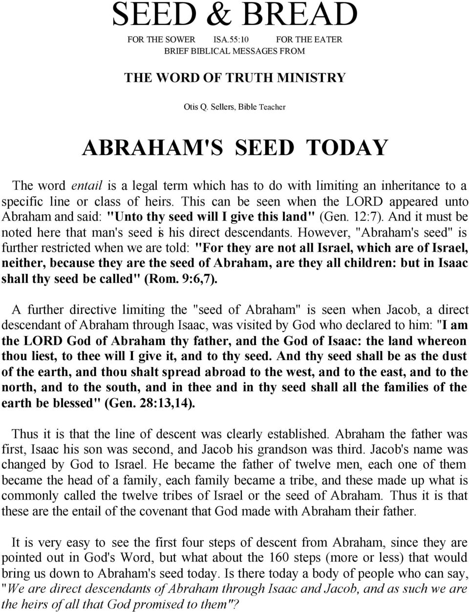"This can be seen when the LORD appeared unto Abraham and said: ""Unto thy seed will I give this land"" (Gen. 12:7). And it must be noted here that man's seed is his direct descendants."