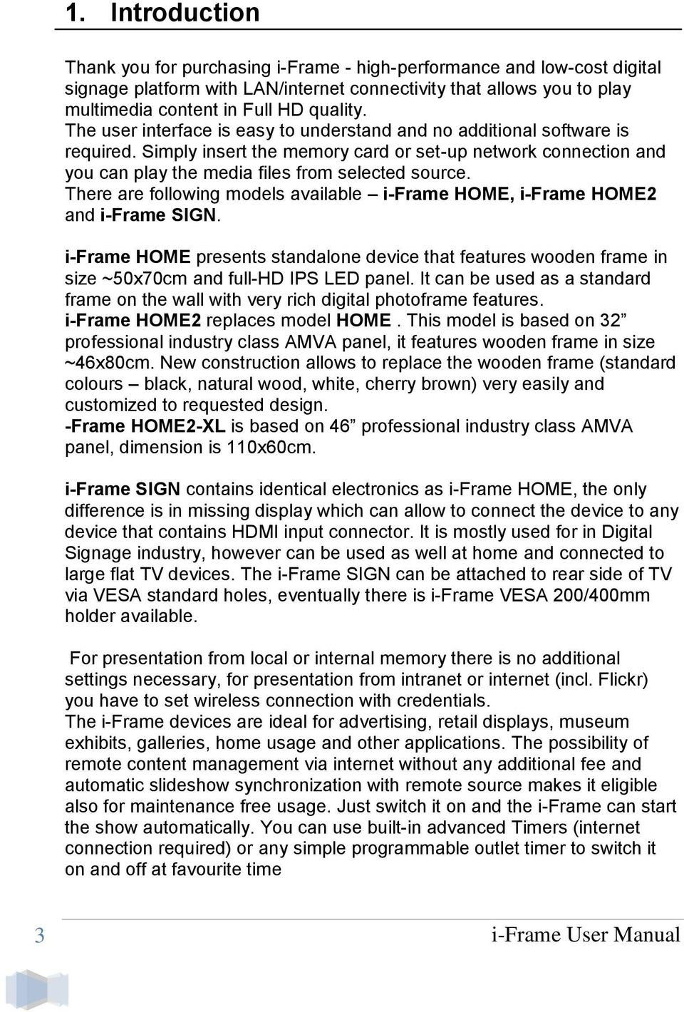 There are following models available i-frame HOME, i-frame HOME2 and i-frame SIGN. i-frame HOME presents standalone device that features wooden frame in size ~50x70cm and full-hd IPS LED panel.