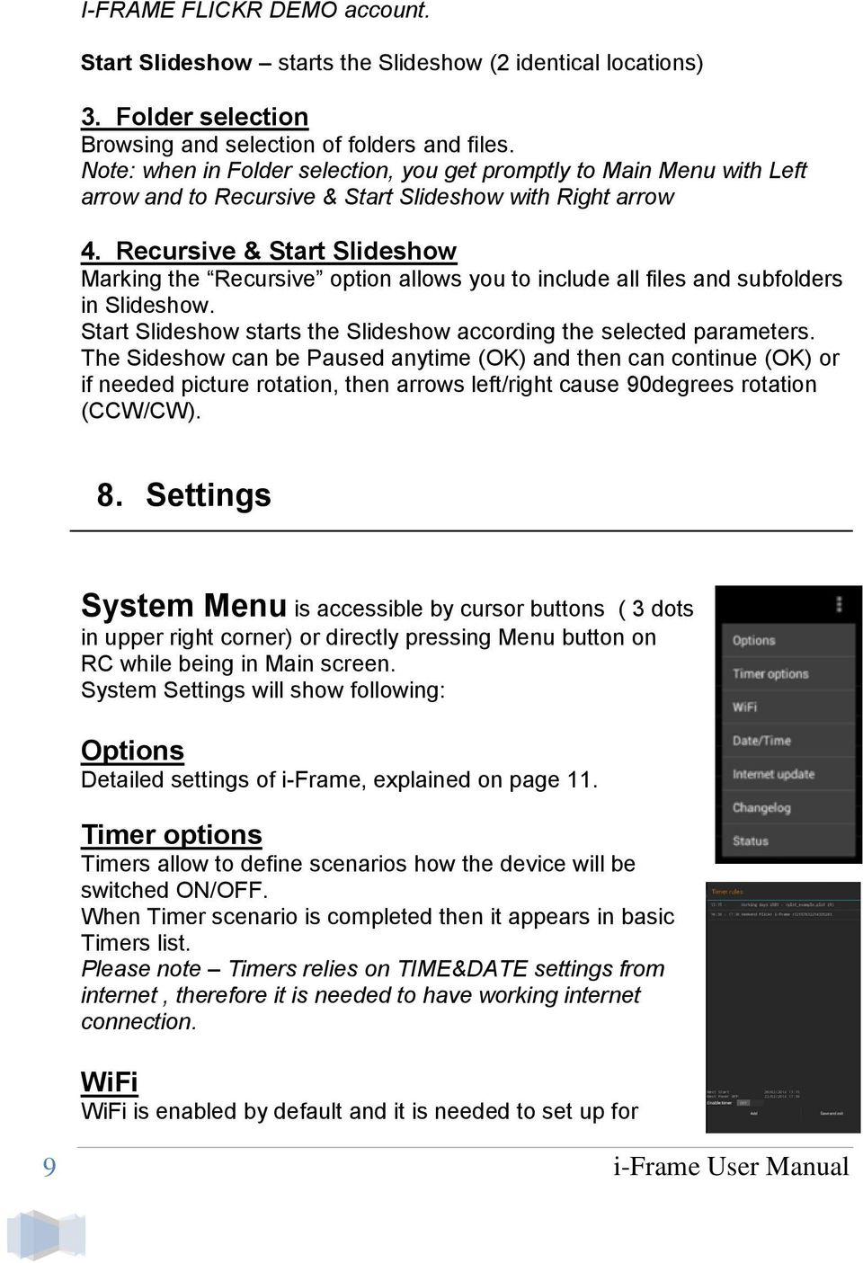 Recursive & Start Slideshow Marking the Recursive option allows you to include all files and subfolders in Slideshow. Start Slideshow starts the Slideshow according the selected parameters.