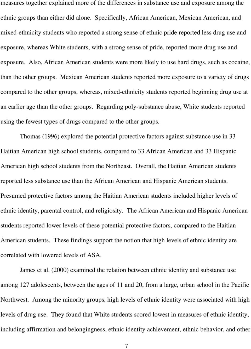 sense of pride, reported more drug use and exposure. Also, African American students were more likely to use hard drugs, such as cocaine, than the other groups.