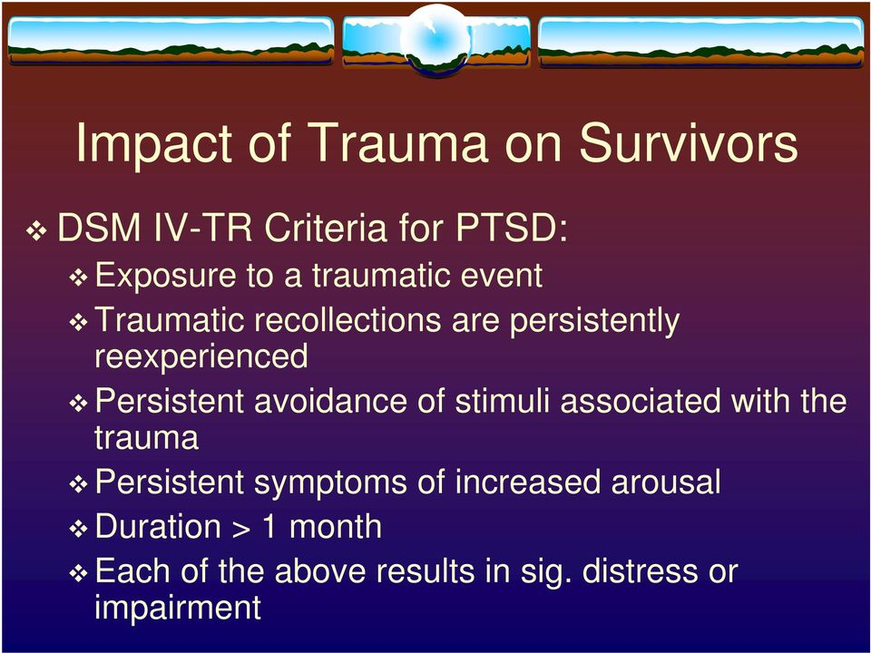 Persistent avoidance of stimuli associated with the trauma Persistent symptoms