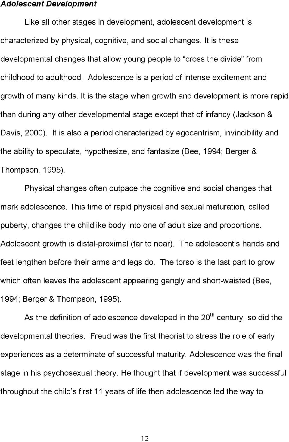 It is the stage when growth and development is more rapid than during any other developmental stage except that of infancy (Jackson & Davis, 2000).