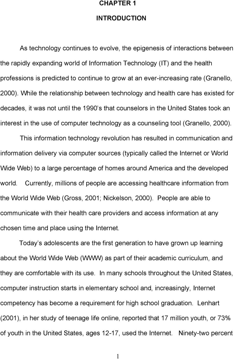 While the relationship between technology and health care has existed for decades, it was not until the 1990 s that counselors in the United States took an interest in the use of computer technology