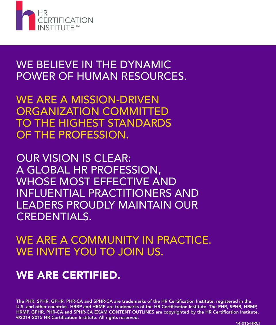 WE INVITE YOU TO JOIN US. WE ARE CERTIFIED. The PHR, SPHR, GPHR, PHR-CA and SPHR-CA are trademarks of the HR Certification Institute, registered in the U.S. and other countries.