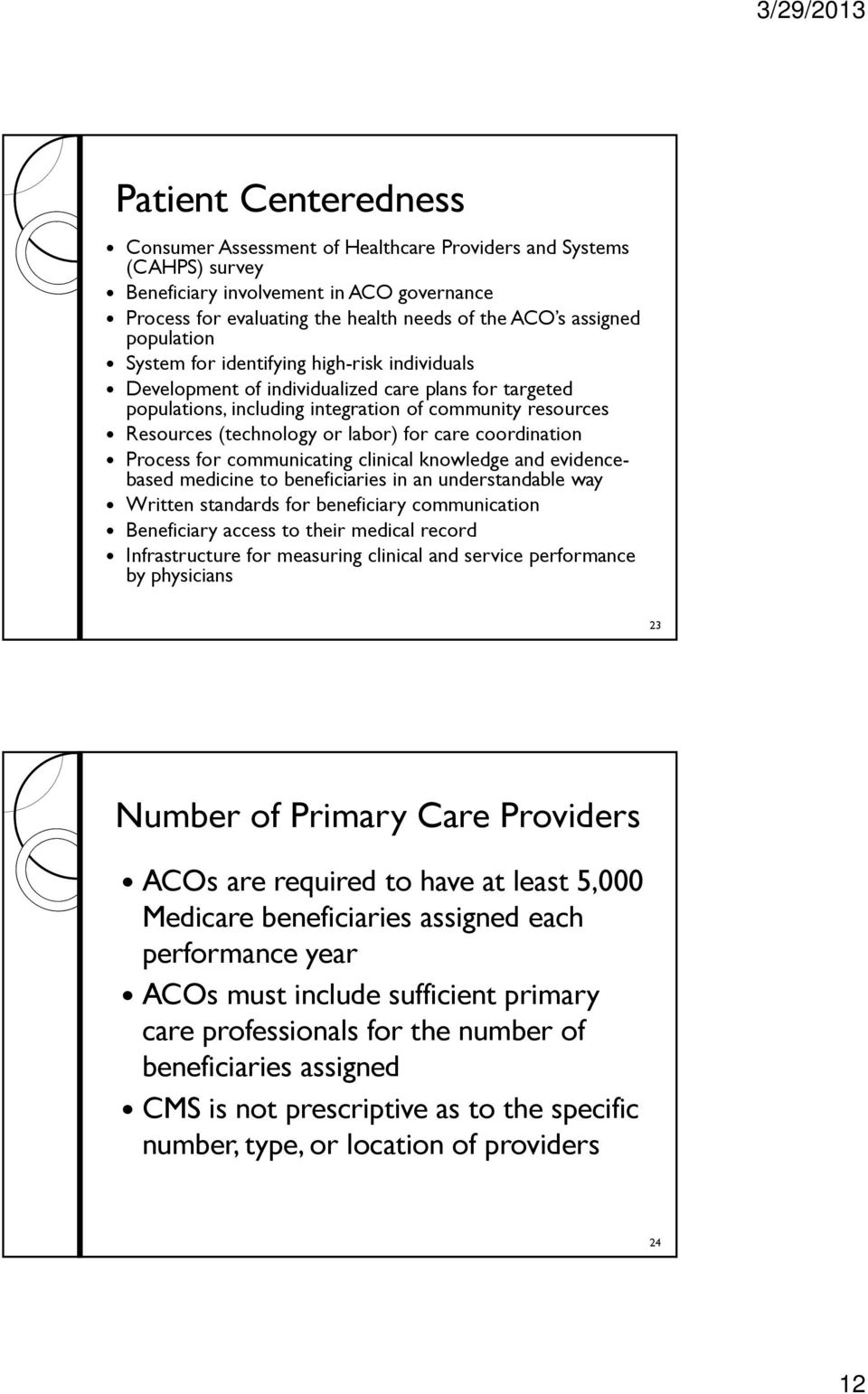 for care coordination Process for communicating clinical knowledge and evidencebased medicine to beneficiaries in an understandable way Written standards for beneficiary communication Beneficiary