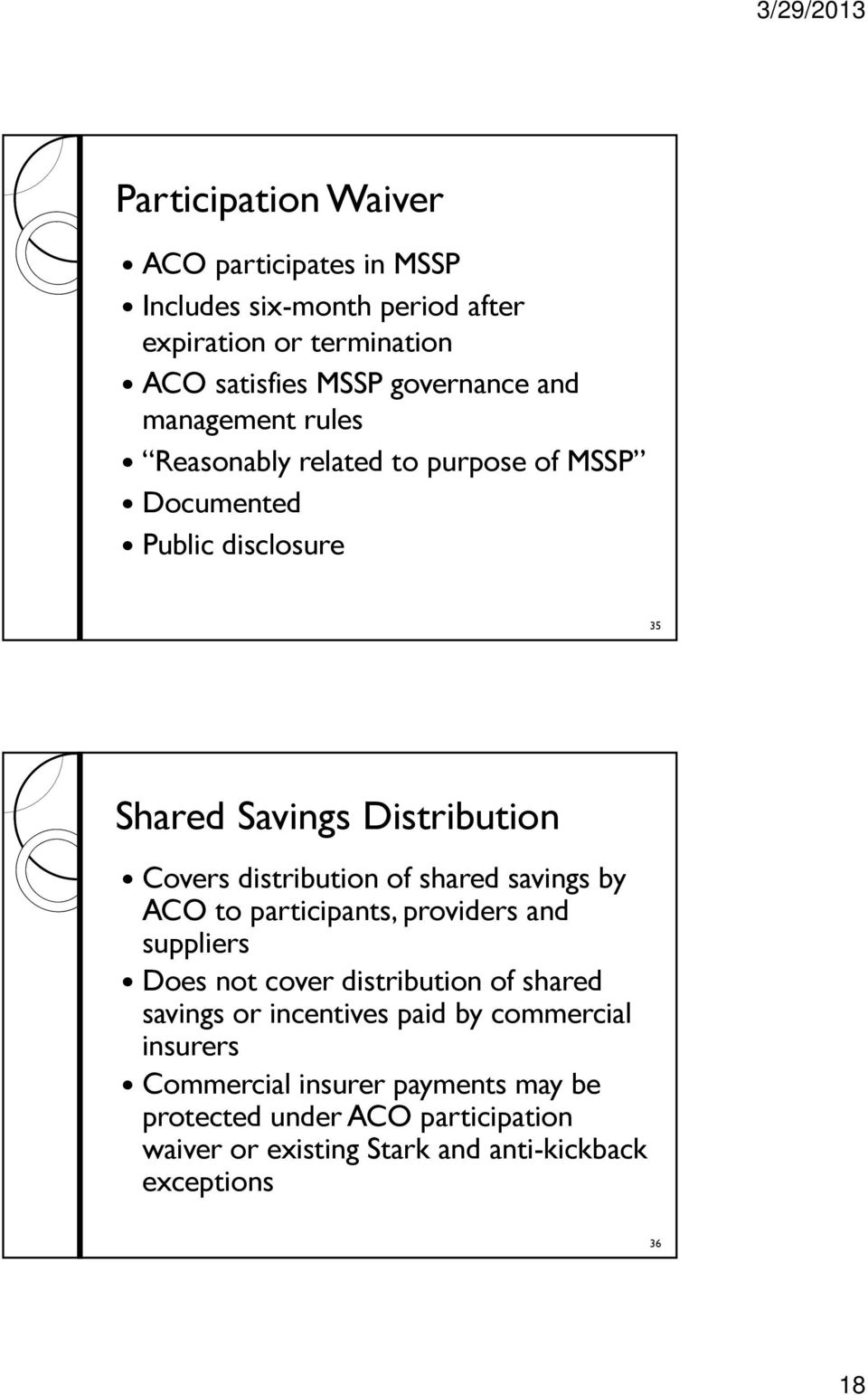 shared savings by ACO to participants, providers and suppliers Does not cover distribution of shared savings or incentives paid by