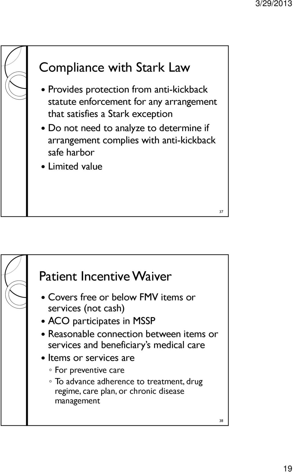 or below FMV items or services (not cash) ACO participates in MSSP Reasonable connection between items or services and beneficiary s medical